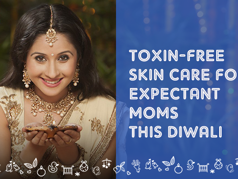 Toxin-Free Skin Care For Expectant Moms This Diwali